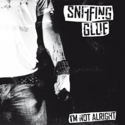SNIFFING GLUE - I'm Not Alright