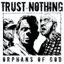 TRUST NOTHING - Orphans Of God 10""