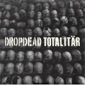 DROPDEAD / TOTALITÄR