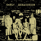 GABLé / EXHAUSTION