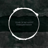 YEAR OF NO LIGHT / THISQUIETARMY
