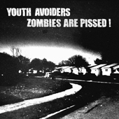 YOUTH AVOIDERS / ZOMBIES ARE PISSED